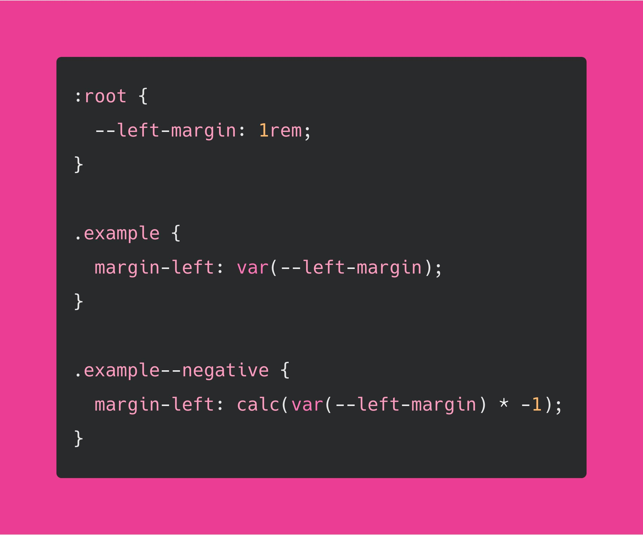 CSS Code that reads: :root {   --left-margin: 1rem; }  .example {   margin-left: var(--left-margin); }  .example--negative {   margin-left: calc(var(--left-margin) * -1); }