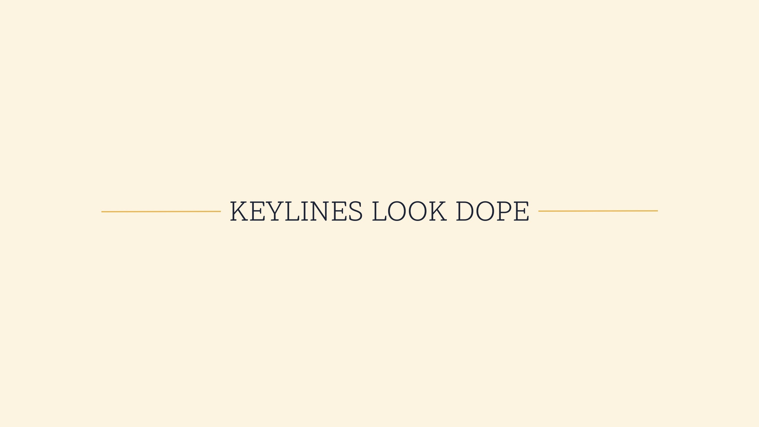"A heading with keyline that reads ""keylines look dope"""
